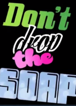不要掉肥皂Don't drop the soap